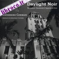 Catherine Corman. Daylight noir. Raymond Chandler's imagined city.