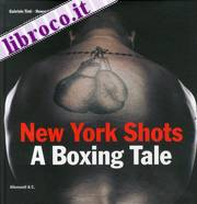 New York Shots. A Boxing Tale. Ediz. Italiana.