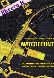 Waterfronts. Dal conflitto all'integrazione. From conflict to integration.