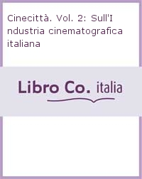 Cinecittà. Vol. 2: Sull'Industria cinematografica italiana