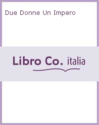 Due Donne Un Impero