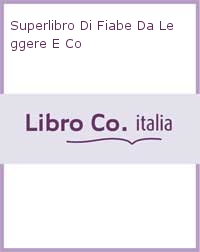 Superlibro Di Fiabe Da Leggere E Co