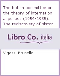 The british committee on the theory of international politics (1954-1985). The rediscovery of history