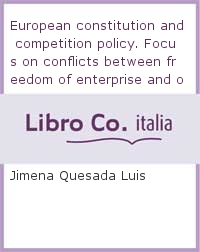 European constitution and competition policy. Focus on conflicts between freedom of enterprise and other fundamental rights