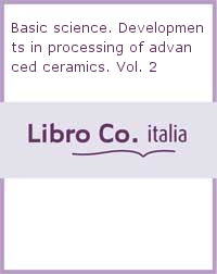 Basic science. Developments in processing of advanced ceramics. Vol. 2.