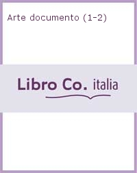 Arte documento (1-2). Ediz. illustrata