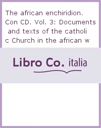 The african enchiridion. [Edizione Multilingue]. Con CD. Vol. 3: Documents and texts of the catholic Church in the african world 1988-1993..