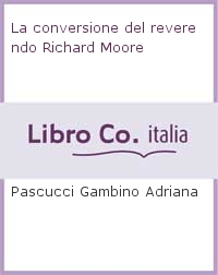 La conversione del reverendo Richard Moore.