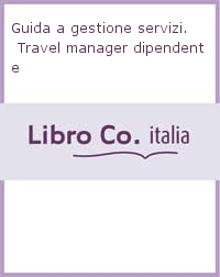 Guida a gestione servizi. Travel manager dipendente
