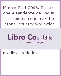 Marble Stat 2006. Situazione e tendenze dell'industria lapidea mondiale-The stone industry worldwide: current state and trends. Ediz. bilingue