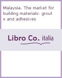 Malaysia. The market for building materials: grouts and adhesives