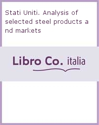 Stati Uniti. Analysis of selected steel products and markets.