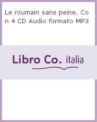 Le roumain sans peine. Con 4 CD Audio formato MP3
