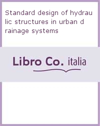 Standard design of hydraulic structures in urban drainage systems