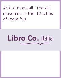Arte e mondiali. The art museums in the 12 cities of Italia '90.