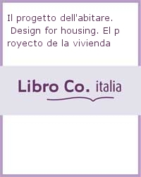 Il progetto dell'abitare. Design for housing. El proyecto de la vivienda