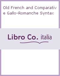 Old French and Comparative Gallo-Romanche Syntax