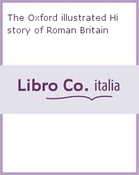 The Oxford illustrated History of Roman Britain.