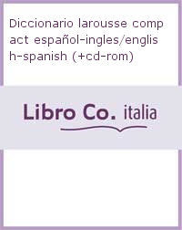 Diccionario larousse compact español-ingles/english-spanish (+cd-rom)