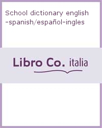 School dictionary english-spanish/español-ingles