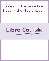 Studies on the Levantine Trade in the Middle Ages