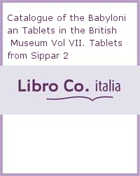 Catalogue of the Babylonian Tablets in the British Museum Vol VII. Tablets from Sippar 2