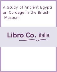 A Study of Ancient Egyptian Cordage in the British Museum