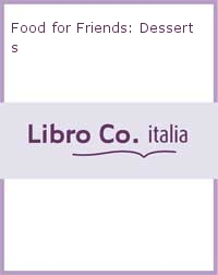 Food for Friends: Desserts