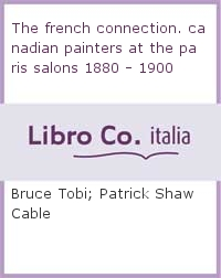 The french connection. canadian painters at the paris salons 1880 - 1900