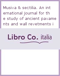 Musiva & sectilia. An international journal for the study of ancient pavaments and wall revetments in their decorative and architectural context. 2-3. 2005-2006. [Edizione rilegata]