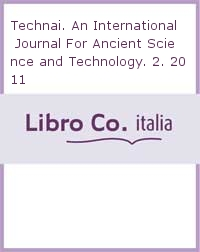 Technai. An International Journal For Ancient Science and Technology. 2. 2011