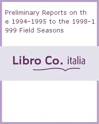 Preliminary Reports on the 1994-1995 to the 1998-1999 Field Seasons