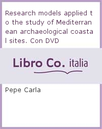 Research models applied to the study of Mediterranean archaeological coastal sites. Con DVD