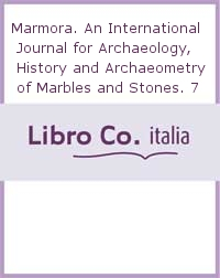 Marmora. An International Journal for Archaeology, History and Archaeometry of Marbles and Stones. 7. 2011. [Edizione Rilegata]