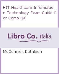 HIT Healthcare Information Technology Exam Guide for CompTIA