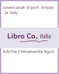 Americanah Export Airside Ie Only.