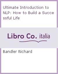 Ultimate Introduction to NLP: How to Build a Successful Life.
