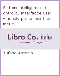 Sistemi intelligenti di controllo. Interfacce user-friendly per ambienti domotici.
