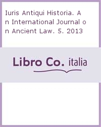 Iuris Antiqui Historia. An International Journal on Ancient Law. 5. 2013