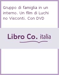 Gruppo di famiglia in un interno. Un film di Luchino Visconti. Ediz. illustrata. Con DVD