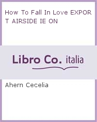 How To Fall In Love EXPORT AIRSIDE IE ON
