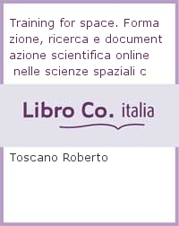 Training for space. Formazione, ricerca e documentazione scientifica online nelle scienze spaziali contemporanee