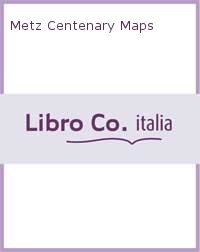 Metz Centenary Maps