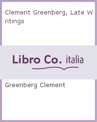 Clement Greenberg, Late Writings.