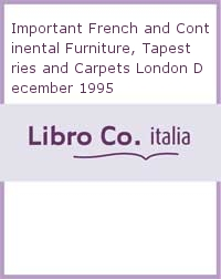 Important French and Continental Furniture, Tapestries and Carpets London December 1995.