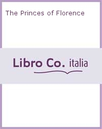 The Princes of Florence.