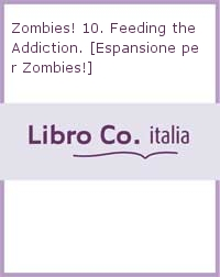 Zombies! 10. Feeding the Addiction. [Espansione per Zombies!]