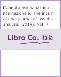 L'annata psicoanalitica internazionale. The international journal of psychoanalysis (2014). Vol. 7