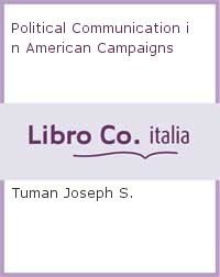 Political Communication in American Campaigns.