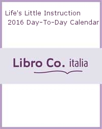 Life's Little Instruction 2016 Day-To-Day Calendar.